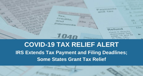 Covid 19 Tax Relief Irs Extends Tax Payment And Filing Deadlines Some States Grant Tax Relief Updated Shulman Rogers